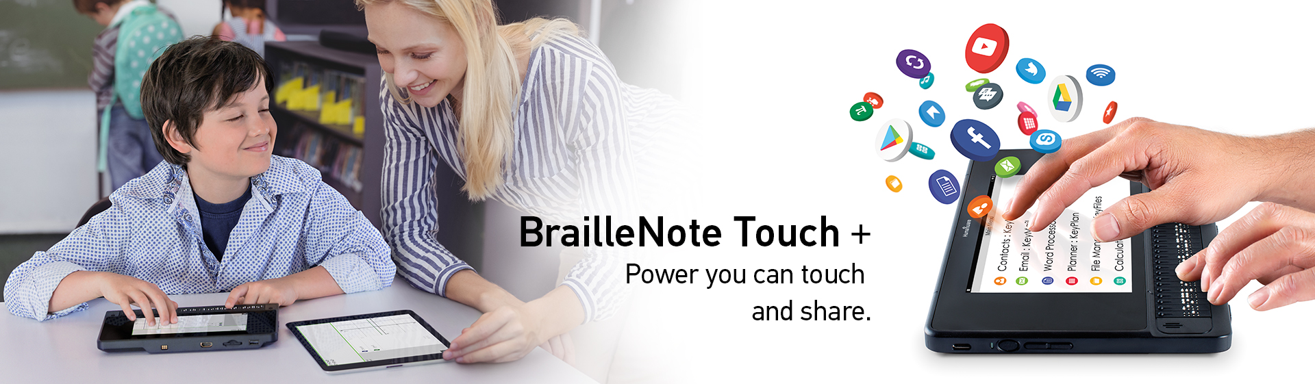 BrailleNote Touch +. Power you touch and share.