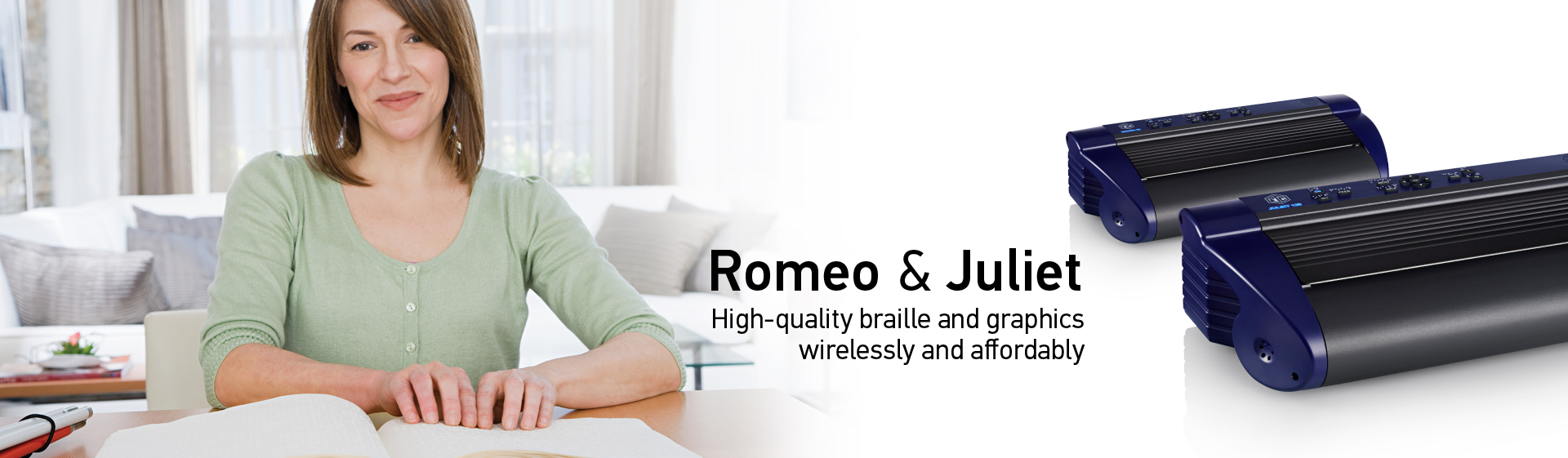 Romeo & Juliet - High-quality braille and graphics wirelessly and affordably