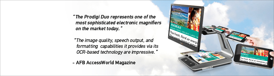 The Prodigi Duo represents one of the most sophisticated electronic magnifiers on the market today.