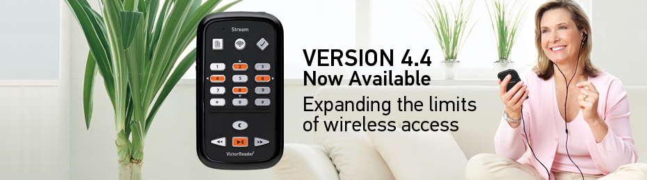 Victor Reader Stream - Version 4.4 Now Available - Expanding the limits of wireless access